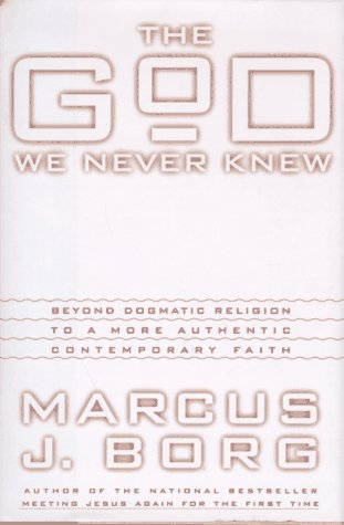 9780060610340: The God We Never Knew: Beyond Dogmatic Religion to a More Authentic Contemporary Faith