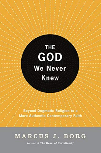 9780060610357: The God We Never Knew: Beyond Dogmatic Religion to a More Authentic Contemporary Faith
