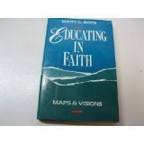 9780060610371: Educating in Faith: Maps and Visions