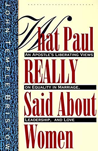 9780060610630: What Paul Really Said About Women: The Apostle's Liberating Views on Equality in Marriage, Leadership, and Love