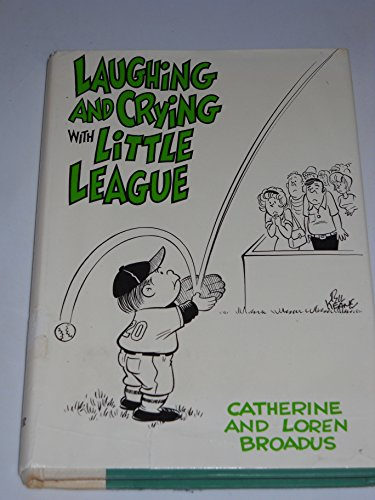 9780060611118: Laughing And Crying With Little League: A Training Manual For Little League Par