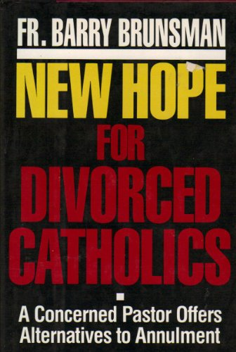 9780060611477: New Hope for Divorced Catholics: A Concerned Pastor Offers Alternatives to Annulment