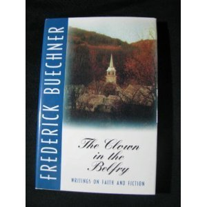 The Clown in the Belfry: Writings on Faith and Fiction: Frederick Buechner
