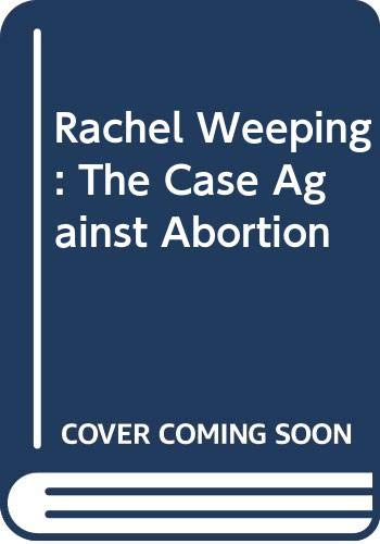 9780060612511: Rachel Weeping: The Case Against Abortion