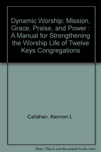 9780060612818: Dynamic Worship: Mission, Grace, Praise, and Power : A Manual for Strengthening the Worship Life of Twelve Keys Congregations
