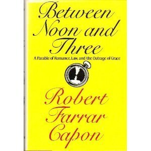 9780060613082: Between Noon and Three: A Parable of Romance, Law, and the Outrage of Grace