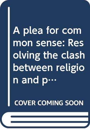 9780060613242: A plea for common sense: Resolving the clash between religion and politics