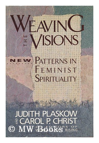 9780060613822: Weaving the Visions: New Patterns in Feminist Spirituality