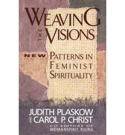 9780060613822: Weaving the Visions : New Patterns in Feminist Spirituality