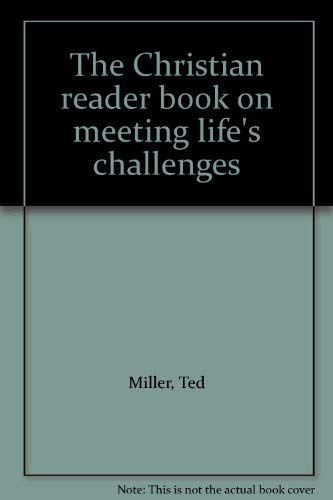 The Christian reader book on meeting life's challenges (0060613882) by Ted Miller