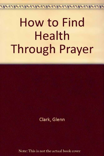 9780060613914: How to Find Health Through Prayer