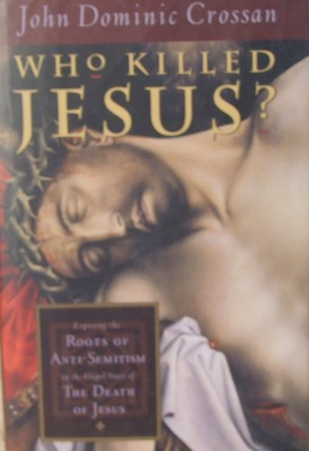 9780060614799: Who Killed Jesus?: Exposing the Roots of Anti-Semitism in the Gospel Story of the Death of Jesus