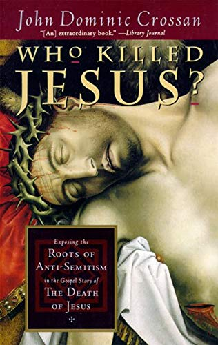 9780060614805: Who Killed Jesus?: Exposing the Roots of Anti-Semitism in the Gospel Story of the Death of Jesus
