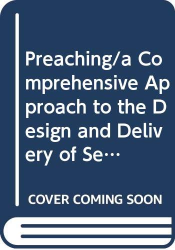 Preaching: A Comprehensive Approach to the Design: Cox, James William