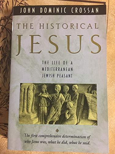 The Historical Jesus: The Life of a Mediterranean Jewish Peasant: Crossan, John Dominic