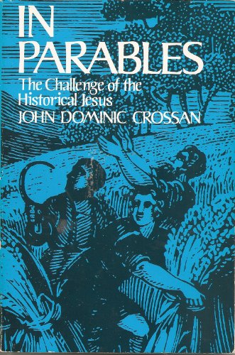 In Parables: Challenge of the Historical Jesus (0060616091) by John Dominic Crossan