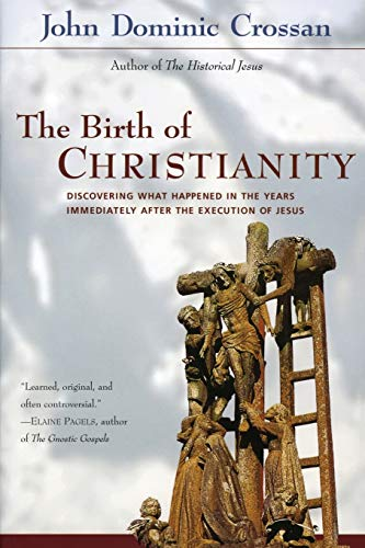 The Birth of Christianity: Discovering What Happened in the Years Immediately After the Execution ...
