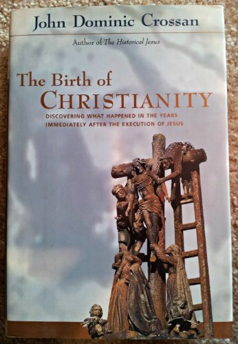 9780060616724: The Birth of Christianity: Discovering What Happened in the Years Immediately After the Execution of Jesus