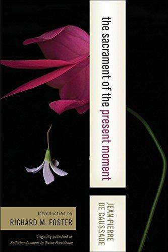 The Sacrament of the Present Moment: Jean-Pierre de Caussade; Kitty Muggeridge [Translator]; ...