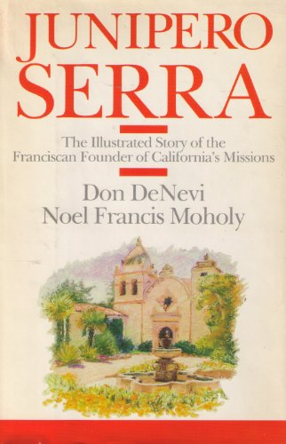 9780060618766: Junipero Serra: The Illustrated Story of the Franciscan Founder of California's Missions