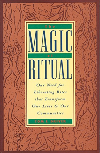 9780060618971: The Magic of Ritual: Our Need for Liberating Rites That Transform Our Lives and Our Communities