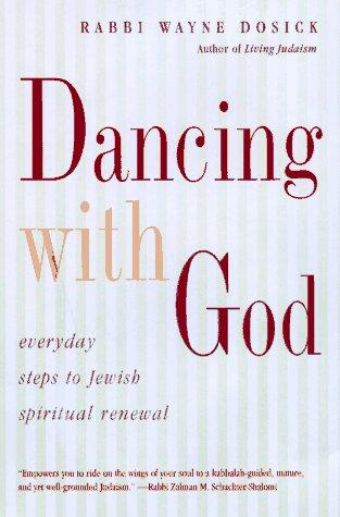 Dancing With God: Everyday Steps to Jewish Spiritual Renewal: Dosick, Wayne D.