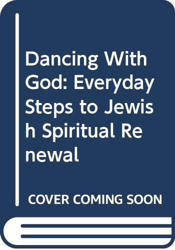 9780060619565: Dancing With God: Everyday Steps to Jewish Spiritual Renewal