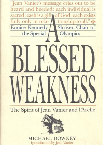 9780060620110: A Blessed Weakness: Spirit of Jean Vanier and l'Arche