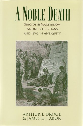 9780060620950: A Noble Death: Suicide and Martyrdom Among Christians and Jews in Antiquity