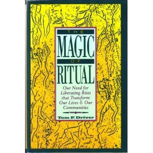 9780060620967: The Magic of Ritual: Our Need for Liberating Rites That Transform Our Lives and Our Communities