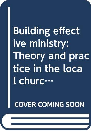 9780060621025: Building effective ministry: Theory and practice in the local church