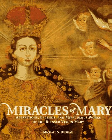 Miracles of Mary: Apparitions, Legends, and Miraculous Works of the Blessed Virgin Mary: Durham, ...