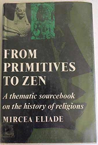 9780060621346: From Primitives to Zen; A Thematic Sourcebook of the History of Religions.