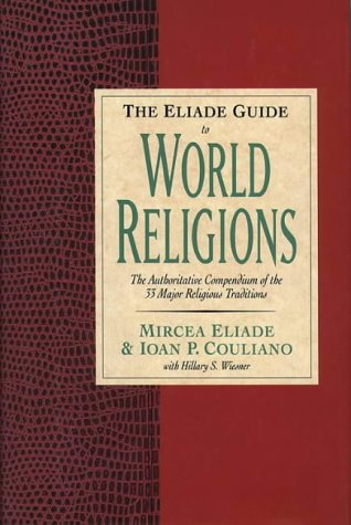 9780060621452: The Eliade Guide to World Religion: The authoritative compendium of the 33 major religious traditions: The Authoritative Compendium of the 33 Major Religions