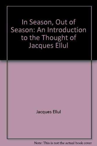 9780060622398: In Season Out of Season: An Introduction to the Thought of Jacques Ellul