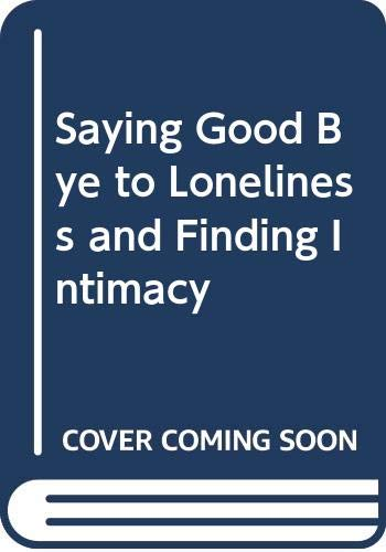 9780060622428: Saying Good Bye to Loneliness and Finding Intimacy