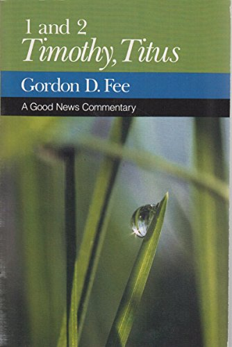 1 And 2 Timothy, Titus: A Good News Commentary: Gordon Fee