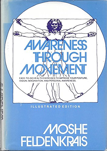 AWARENESS THROUGH MOVEMENT Health Exercises for personal Growth