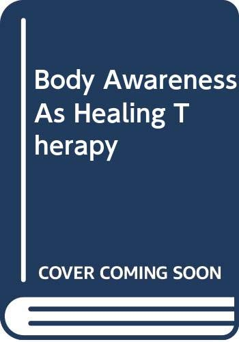 9780060623463: Body Awareness As Healing Therapy