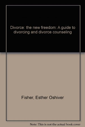 Divorce: the new freedom: A guide to divorcing and divorce counseling