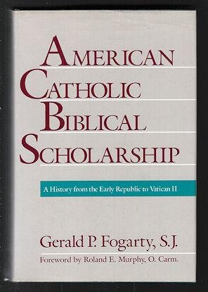 9780060626662: American Catholic Biblical Scholarship: A History from the Early Republic to Vatican II (Confessional perspective series)