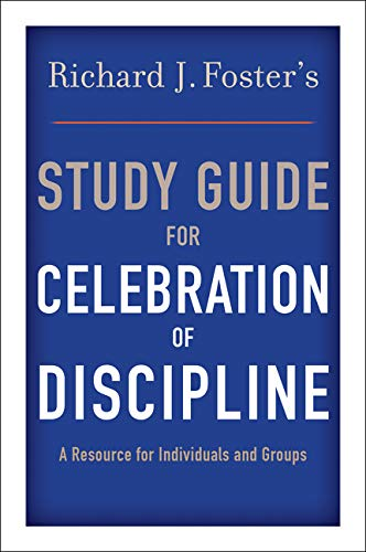 "Richard J. Foster's Study Guide for ""Celebration of Discipline"": Foster, Richard J."