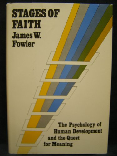 STAGES OF FAITH. The Psychology Of Human Development And The Quest For Meaning.: Fowler, James W.