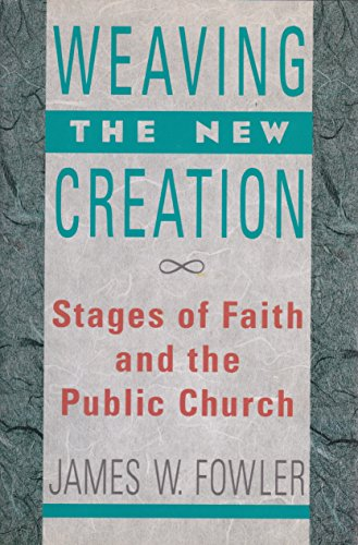 9780060628451: Weaving the New Creation: Stages of Faith and the Public Church