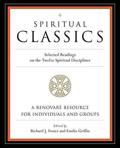 Spiritual Classics: Selected Readings on the Twelve Spiritual Disciplines: Renovare