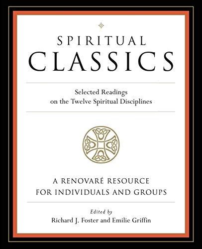 9780060628727: Spiritual Classics: Selected Readings for Individuals and Groups on the Twelve Spiritual Disciplines