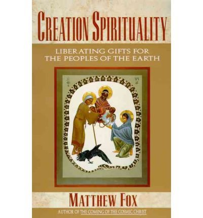 9780060629168: Creation Spirituality: Liberating Gifts for the Peoples of the Earth