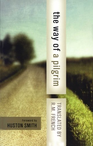 The Way of a Pilgrim and the Pilgrim Continues His Way: Anonymous; Translator-R. M. French