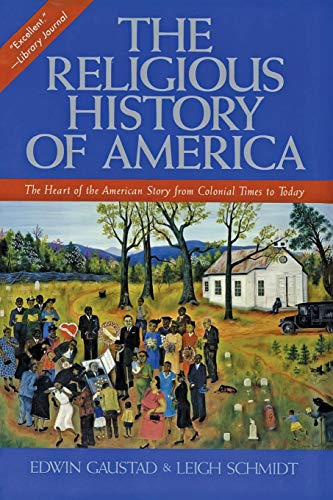 The Religious History of America: The Heart of the American Story from Colonial Times to Today: ...