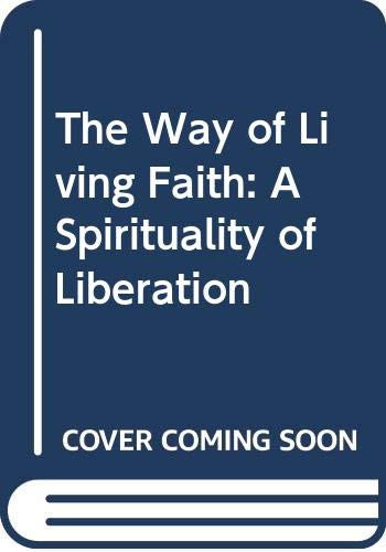 9780060630829: The Way of Living Faith: A Spirituality of Liberation